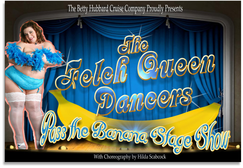 The Felch Queen Dancers  - Pass the banana stage show