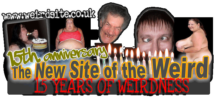 Welcome to The New Site of the Weird- A truly upsetting experience. Guaranteed to offend of your money back
