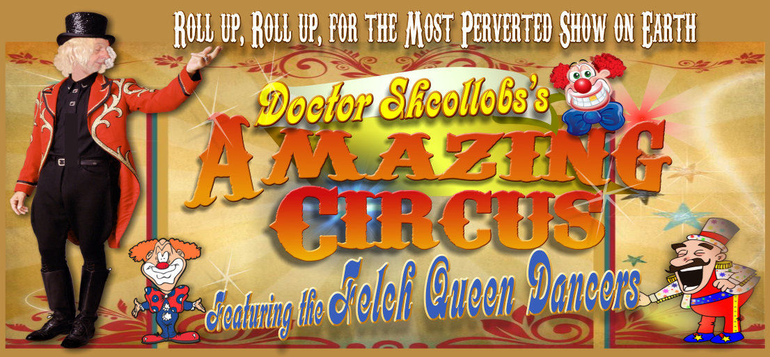 Doctor Skcollob is proud to present the most perverted circus show on earth.