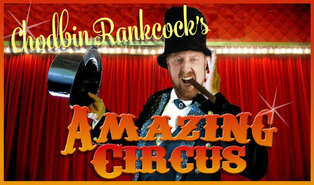 Chodbin Rankcock, owner of the circus and ringmaster