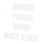 ORDER YOURS NOW! ONLY £199
